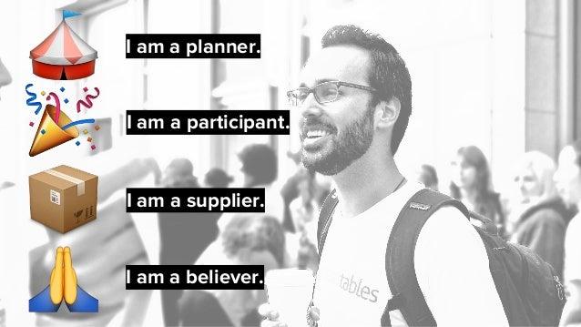 I am a participant. I am a planner. I am a believer. I am a supplier.