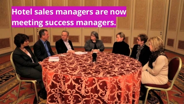 Hotel sales managers are now meeting success managers.