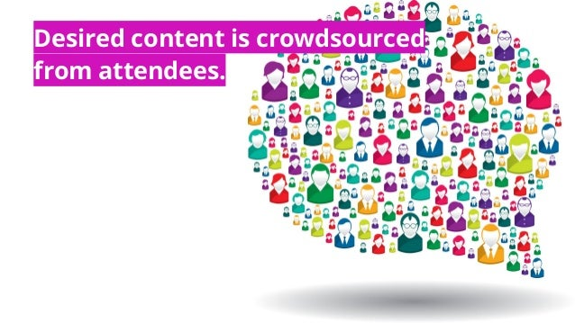 Desired content is crowdsourced from attendees.