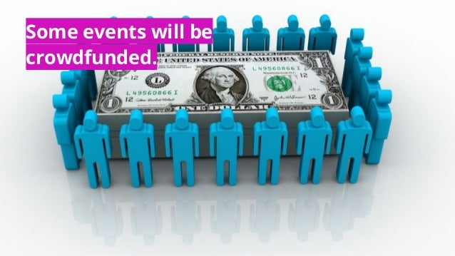 Some events will be crowdfunded.