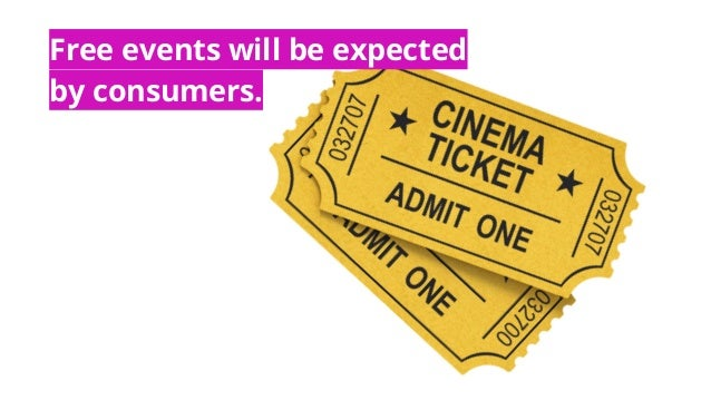 Free events will be expected by consumers.