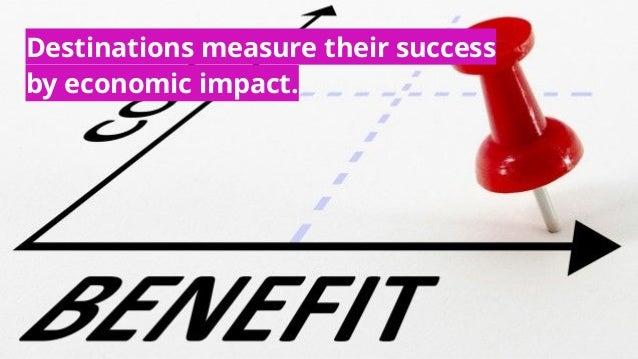 Destinations measure their success by economic impact.