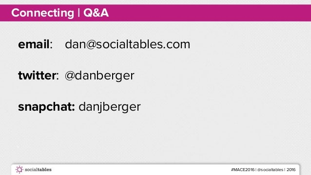 #MACE2016 | @socialtables | 2016 Connecting | Q&A email: dan@socialtables.com twitter: @danberger snapchat: danjberger