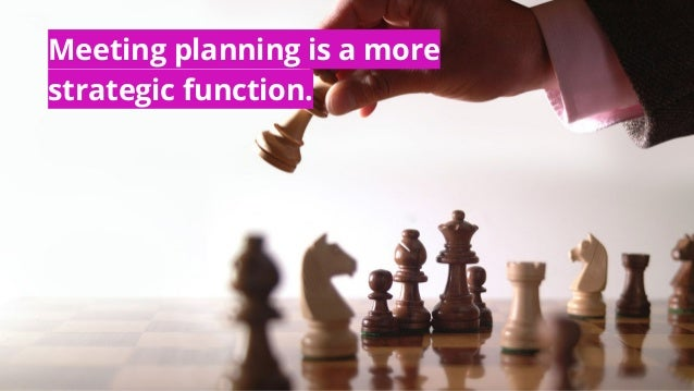 Meeting planning is a more strategic function.