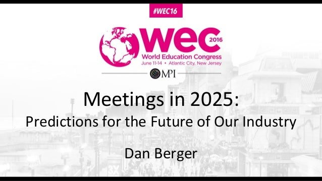 Meetings in 2025: Predictions for the Future of Our Industry Dan Berger