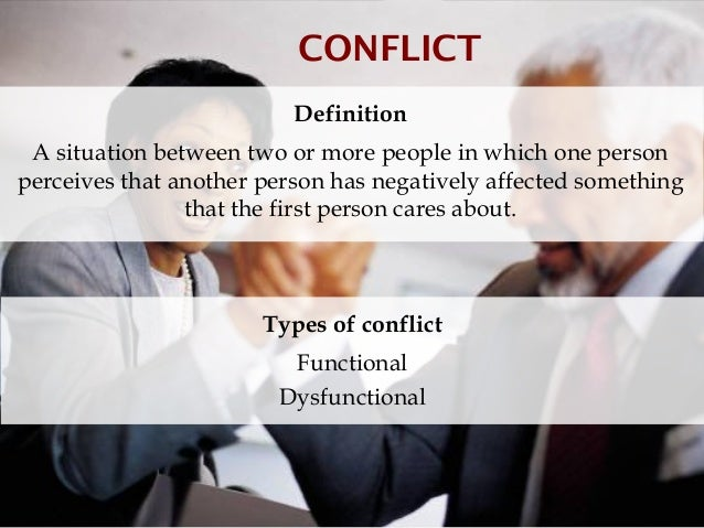 CONFLICT                          Definition A situation between two or more people in which one personperceives that anot...