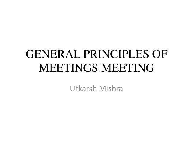 GENERAL PRINCIPLES OF MEETINGS MEETING Utkarsh Mishra