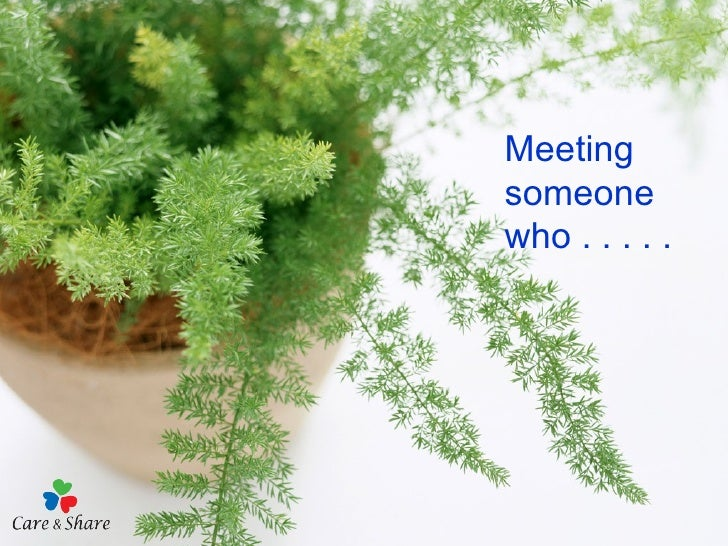 Meeting someone who . . . . .
