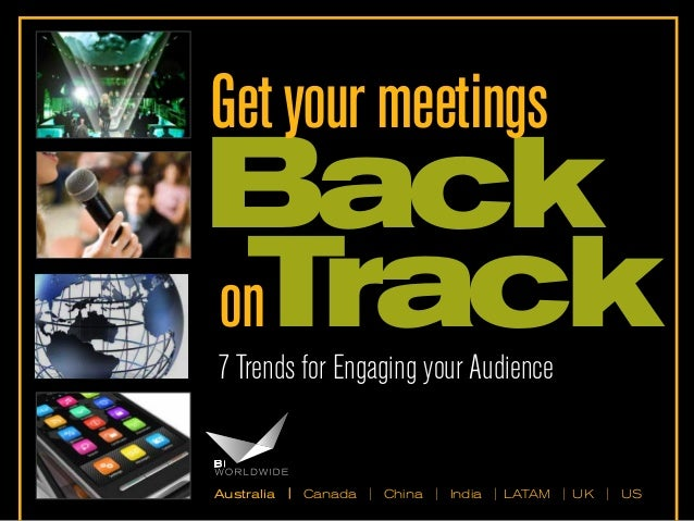 Get your meetings  Back on Track 7 Trends for Engaging your Audience  Australia  |  Canada | China | India | LATAM | UK | ...