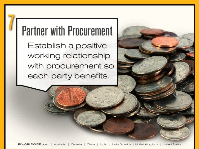 7  Partner with Procurement Establish a positive working relationship with procurement so each party benefits.  BI WORLDWI...