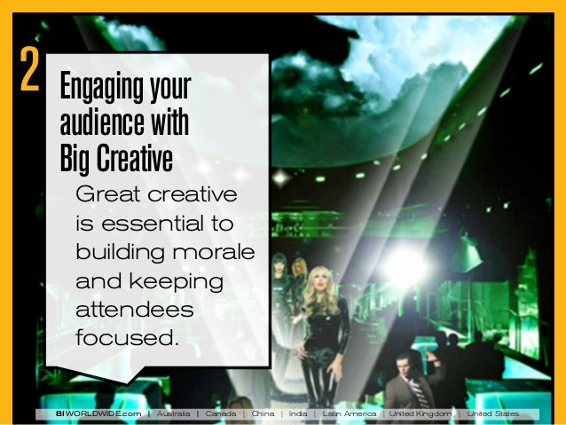 2 Engaging your audience with Big Creative  Great creative is essential to building morale and keeping attendees focused. ...