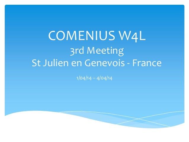 COMENIUS W4L 3rd Meeting St Julien en Genevois - France 1/04/14 – 4/04/14