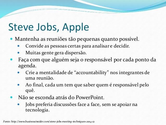 Steve Jobs, Apple  Mantenha as reuniões tão pequenas quanto possível.  Convide as pessoas certas para analisar e decidir...
