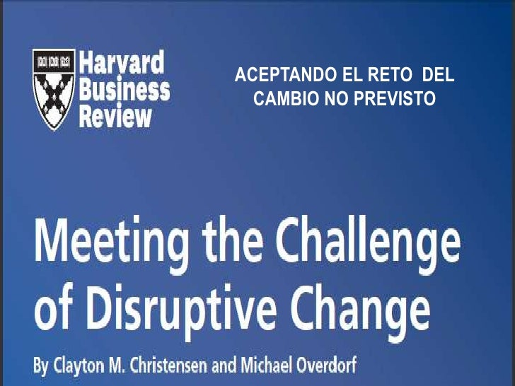 christensen meeting the challenge of disruptive In meeting the challenge of disruptive change see how large companies can capitalize on opportunities that normally wouldn't fit in with their business.