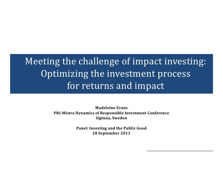 Meeting the challenge of impact investing:  Optimizing the investment process         for returns and impact              ...