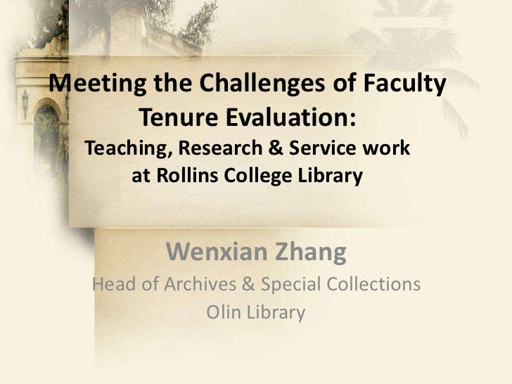 Meeting the Challenges of Faculty Tenure Evaluation: Teaching, Research & Service work at Rollins College Library<br />Wen...