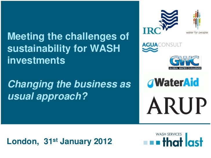 Meeting the challenges ofsustainability for WASHinvestmentsChanging the business asusual approach?London, 31st January 2012