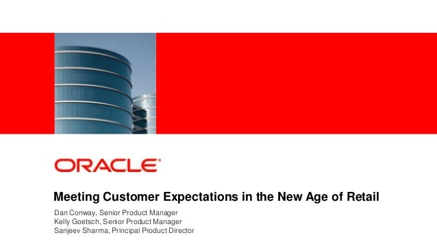 Meeting Customer Expectations in the New Age of RetailDan Conway, Senior Product ManagerKelly Goetsch, Senior Product Mana...