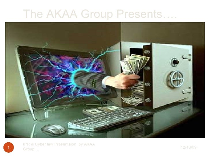 The AKAA Group Presents…. 12/18/09 IPR & Cyber law Presentaion  by AKAA Group....