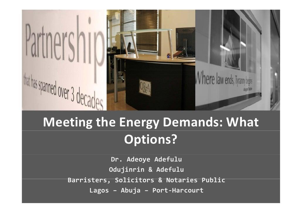 MeetingtheEnergyDemands:What              Options?                Dr.Adeoye Adefulu               Odujinrin&Adeful...