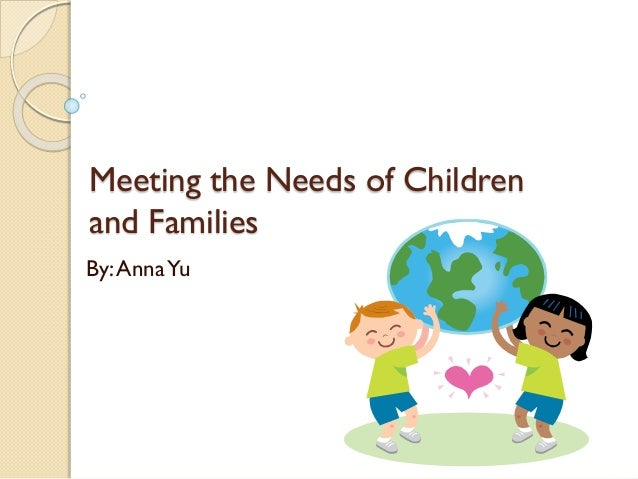 Meeting the Needs of Children and Families By:AnnaYu