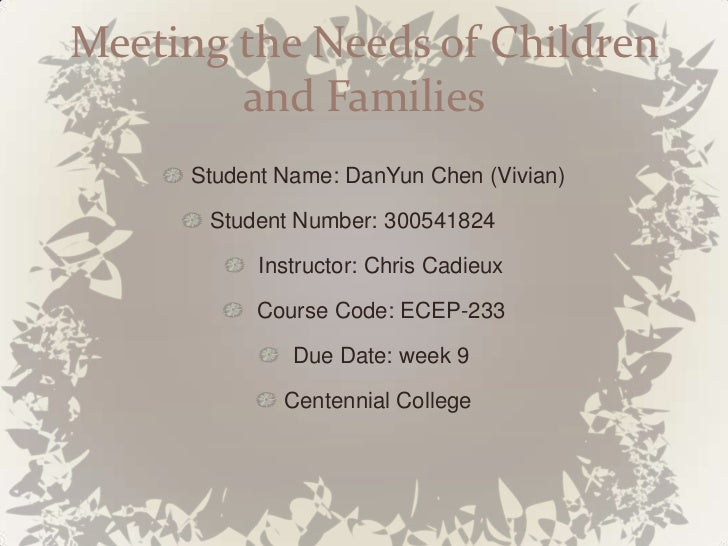 Meeting the Needs of Children        and Families     Student Name: DanYun Chen (Vivian)      Student Number: 300541824   ...