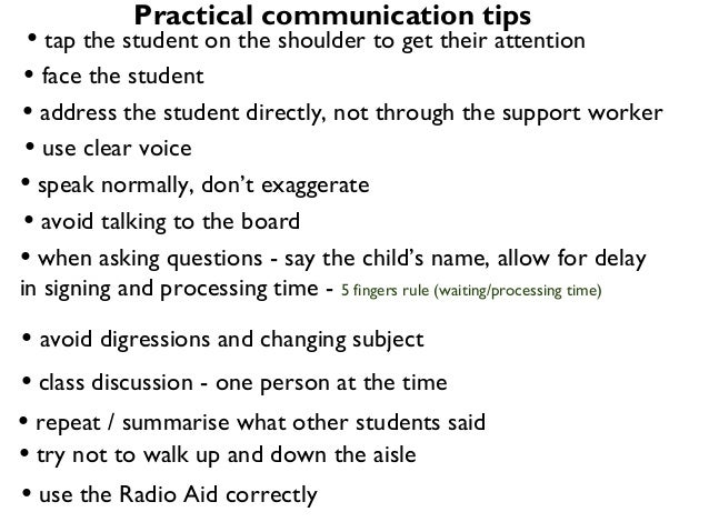 Practical communication tips • tap the student on the shoulder to get their attention• face the student• address the stude...