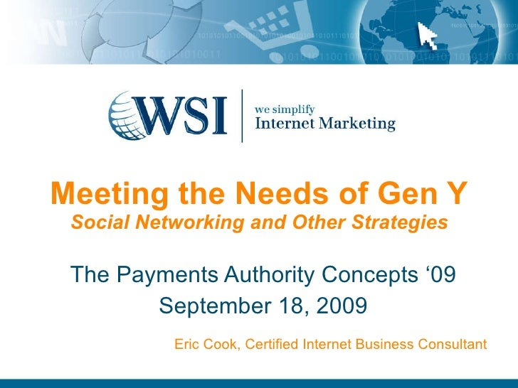 Meeting the Needs of Gen Y Social Networking and Other Strategies The Payments Authority Concepts '09 September 18, 2009 E...