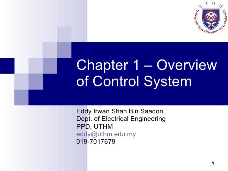 Chapter 1 – Overview of Control System Eddy Irwan Shah Bin Saadon Dept. of Electrical Engineering PPD, UTHM [email_address...