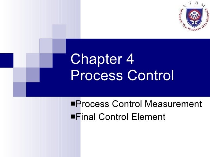 Chapter 4  Process Control <ul><li>Process Control Measurement </li></ul><ul><li>Final Control Element </li></ul>