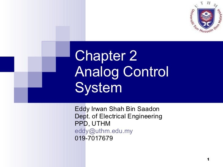 Chapter 2  Analog Control System Eddy Irwan Shah Bin Saadon Dept. of Electrical Engineering PPD, UTHM [email_address] 019-...