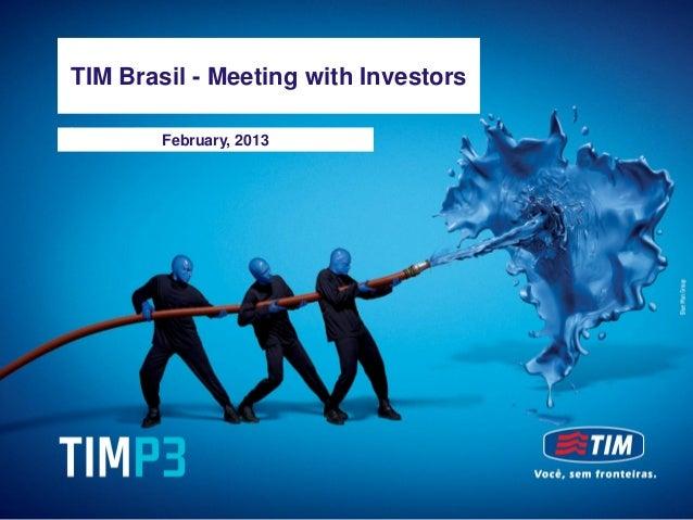 TIM Brasil - Meeting with Investors     TIM BrasilSeptember, 2012   - Meeting with Investors             February, 2013