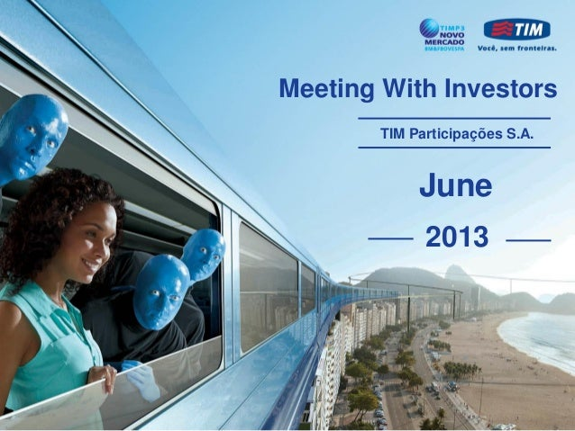 Meeting With InvestorsTIM Participações S.A.June2013