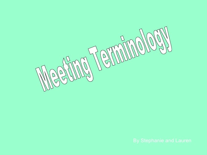 Meeting Terminology By Stephanie and Lauren