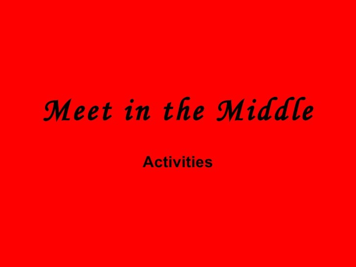 Meet in the Middle Activities