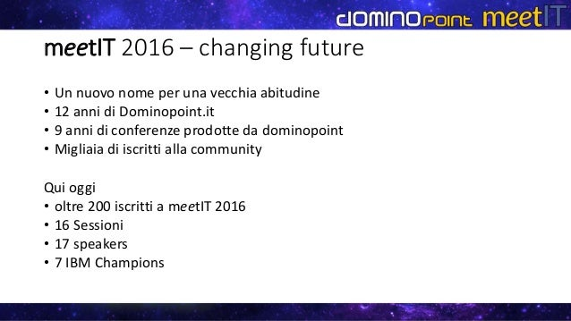 meetIT 2016 – changing future • Un nuovo nome per una vecchia abitudine • 12 anni di Dominopoint.it • 9 anni di conferenze...