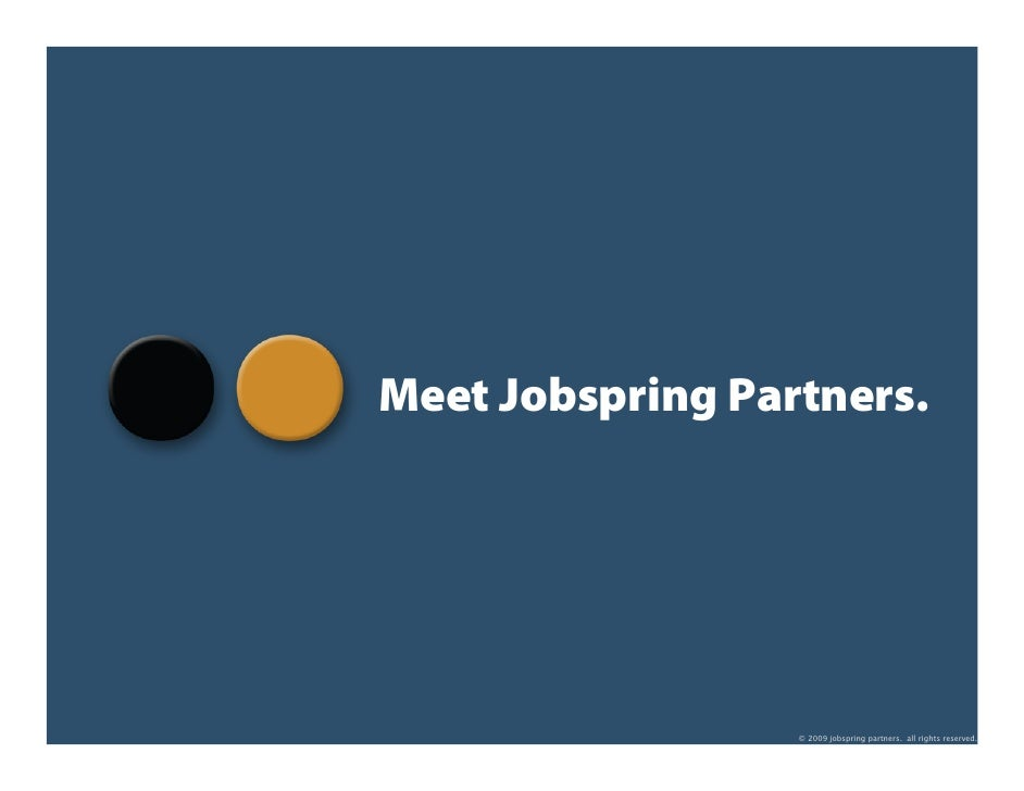 Meet Jobspring Partners.                       © 2009 jobspring partners. all rights reserved.