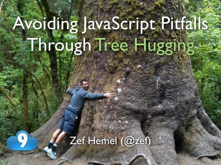 Avoiding JavaScript Pitfalls Through Tree Hugging        Zef Hemel (@zef)