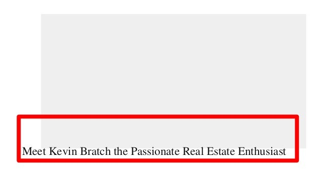 Meet Kevin Bratch the Passionate Real Estate Enthusiast