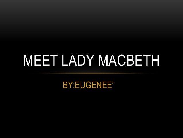 MEET LADY MACBETH    BY:EUGENEE'