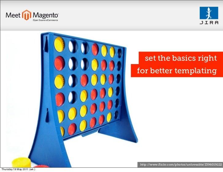 set the basics right                             for better templating                             http://www.flickr.com/ph...