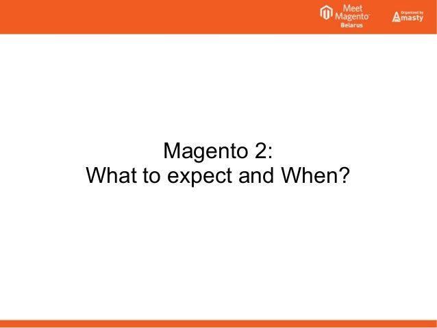 Magento 2:  What to expect and When?