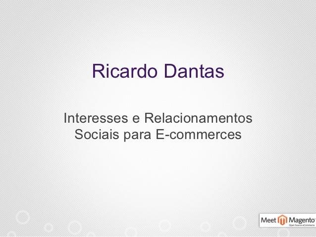 Ricardo DantasInteresses e Relacionamentos  Sociais para E-commerces