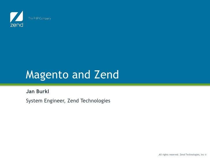 Magento and Zend Jan Burkl System Engineer, Zend Technologies