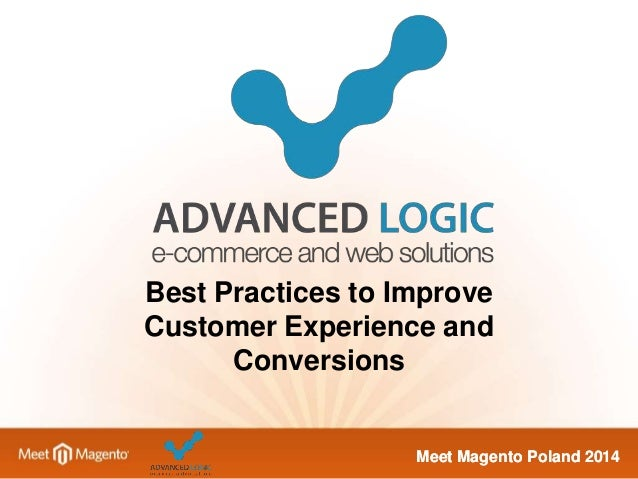 Best Practices to Improve  Customer Experience and  Meet Magento Poland 2014  Conversions