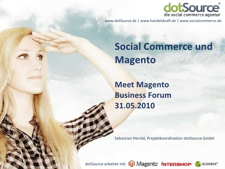 SocialCommerce und Magento<br />MeetMagento<br />Business Forum<br />31.05.2010<br />Sebastian Herold, Projektkoordination...