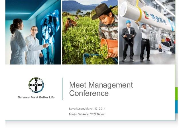 Meet Management Conference Leverkusen, March 12, 2014 Marijn Dekkers, CEO Bayer