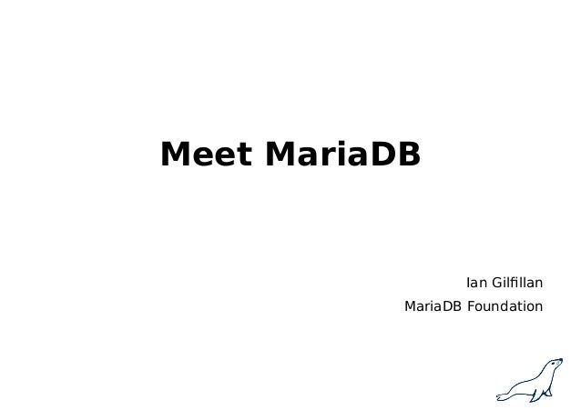 Meet MariaDB Ian Gilfillan MariaDB Foundation
