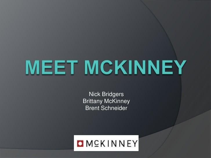 Meet mckinney<br />Nick Bridgers<br />Brittany McKinney<br />Brent Schneider<br />