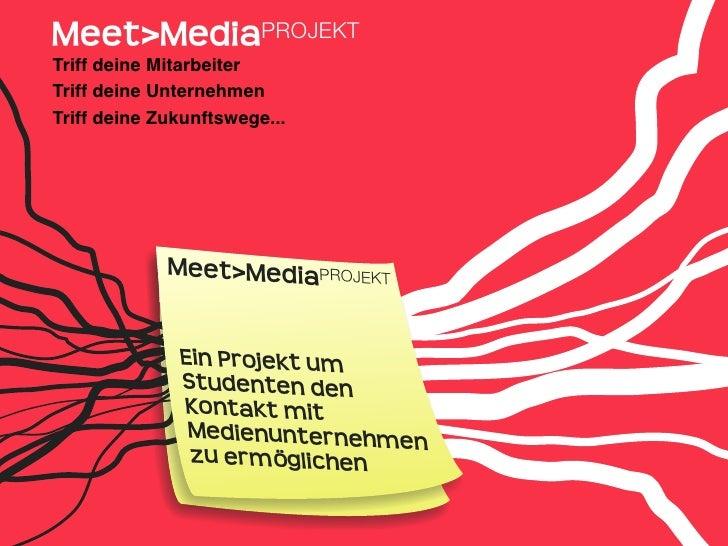 Meet>MediaPROJEKT Triff deine Mitarbeiter Triff deine Unternehmen Triff deine Zukunftswege...                  Meet>MediaP...